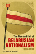 The Rise and Fall of Belarusian Nationalism, 1906–1931 Cover