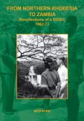 From Northern Rhodesia to Zambia. Recollections of a DO/DC 1962-73 Cover