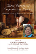 Three Decades of Engendering History: Selected Works of Antonia I. Castañeda