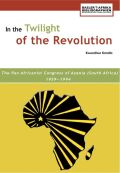 In the Twilight of the Revolution: The Pan Africanist Congress of Azania (South Africa) 1959-1994