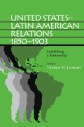 United States–Latin American Relations, 1850–1903: Establishing a Relationship