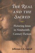 The Real and the Sacred: Picturing Jesus in Nineteenth-Century Fiction