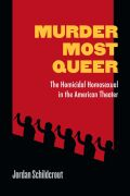 Murder Most Queer: The Homicidal Homosexual in the American Theatre