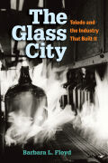 The Glass City: Toledo and The Industry That Built It