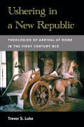 Ushering in a New Republic: Theologies of Arrival at Rome in the First Century BCE