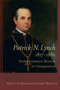 Patrick N. Lynch, 1817-1882: Third Catholic Bishop of Charleston