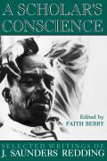 A Scholar's Conscience: Selected Writings of J. Saunders Redding, 1942-1977
