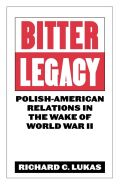 Bitter Legacy: Polish-American Relations in the Wake of World War II