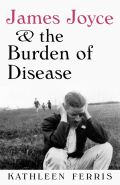 James Joyce and the Burden of Disease Cover