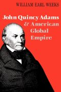 John Quincy Adams and American Global Empire