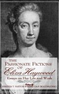 The Passionate Fictions of Eliza Haywood