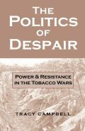 The Politics of Despair: Power and Resistance in the Tobacco Wars