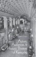 Actors, Audiences, and Historic Theaters of Kentucky Cover