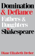 Domination And Defiance: Fathers and Daughters in Shakespeare