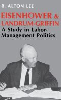 Eisenhower and Landrum-Griffin: A Study in Labor-Management Politics