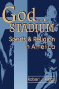 God In The Stadium: Sports and Religion in America