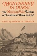 Monterrey Is Ours!: The Mexican War Letters of Lieutenant Dana, 1845-1847