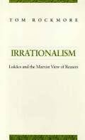 Irrationalism: Lukacs and the Marxist View of Reason
