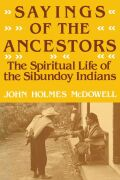 Sayings of the Ancestors: The Spiritual Life of the Sibundoy Indians