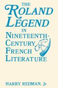 The Roland Legend in Nineteenth Century French Literature