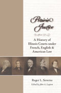 Prairie Justice: A History of Illinois Courts under French, English, and American Law
