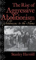 The Rise of Aggressive Abolitionism: Addresses to the Slaves