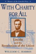 With Charity for All: Lincoln and the Restoration of the Union
