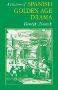 A History of Spanish Golden Age Drama Cover