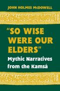 """So Wise Were Our Elders"": Mythic Narratives from the Kamsá"