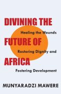 Divining the Future of Africa: Healing the Wounds, Restoring Dignity and Fostering Development
