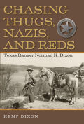 Chasing Thugs, Nazis, and Reds: Texas Ranger Norman K. Dixon