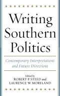 Writing Southern Politics: Contemporary Interpretations and Future Directions
