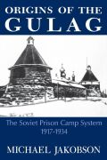 Origins Of The Gulag: The Soviet Prison Camp System, 1917-1934