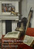 Inventing Exoticism: Geography, Globalism, and Europe's Early Modern World