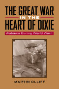 The Great War in the Heart of Dixie: Alabama During World War 1