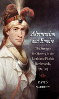 Adventurism and Empire: The Struggle for Mastery in the Louisiana-Florida Borderlands, 1762-1803