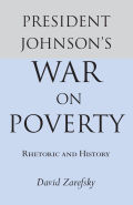 President Johnson's War On Poverty: Rhetoric and History
