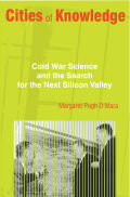 Cities of Knowledge: Cold War Science and the Search for the Next Silicon Valley