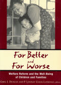 For Better and For Worse: Welfare Reform and the Well-Being of Children and Families