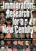 Immigration Research for a New Century: Multidisciplinary Perspectives