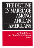 Decline in Marriage Among African Americans, The: Causes, Consequences, and Policy Implications