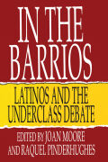 In the Barrios: Latinos and the Underclass Debate