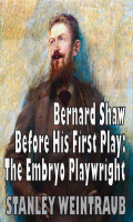Shaw Before His First Play: Embryo Playwright