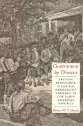 Government by Dissent: Protest, Resistance, and Radical Democratic Thought in the Early American Republic