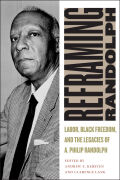 Reframing Randolph: Labor, Black Freedom, and the Legacies of A. Philip Randolph