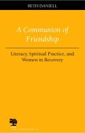 A Communion of Friendship: Literacy, Spiritual Practice, and Women in Recovery