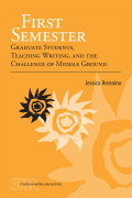 First Semester: Graduate Students, Teaching Writing, and the Challenge of Middle Ground