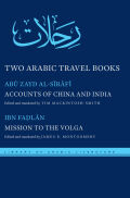 Two Arabic Travel Books: Accounts of China and India and Mission to the Volga