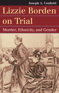 Lizzie Borden on Trial: Murder, Ethnicity, and Gender