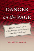 Danger on the Page: A Fiction Writer's Guide to Sex, Violence, Dead Narrators, and Other Challenges